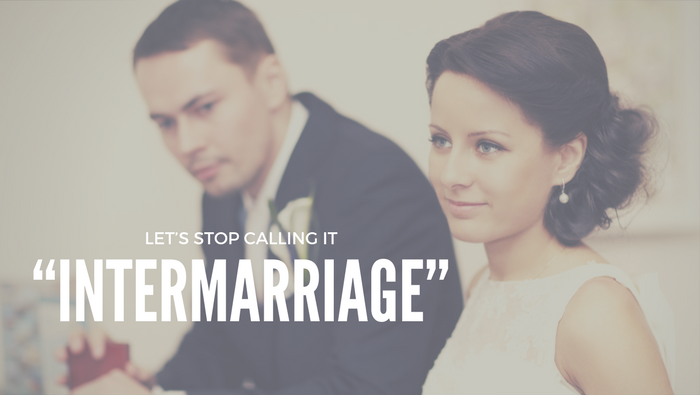 """Let's stop calling it """"Intermarriage."""""""